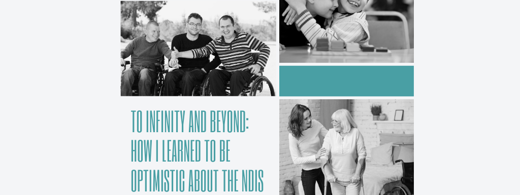 To infinity and beyond how I learned to be optimistic about the NDIS